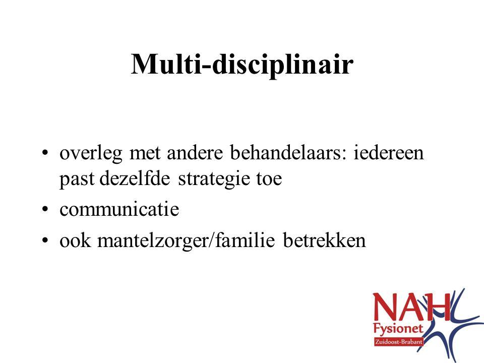 Multi-disciplinair overleg met andere behandelaars: iedereen past dezelfde strategie toe. communicatie.