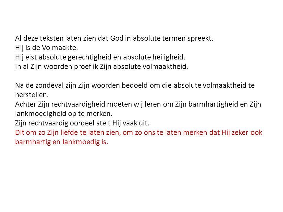 Al deze teksten laten zien dat God in absolute termen spreekt.