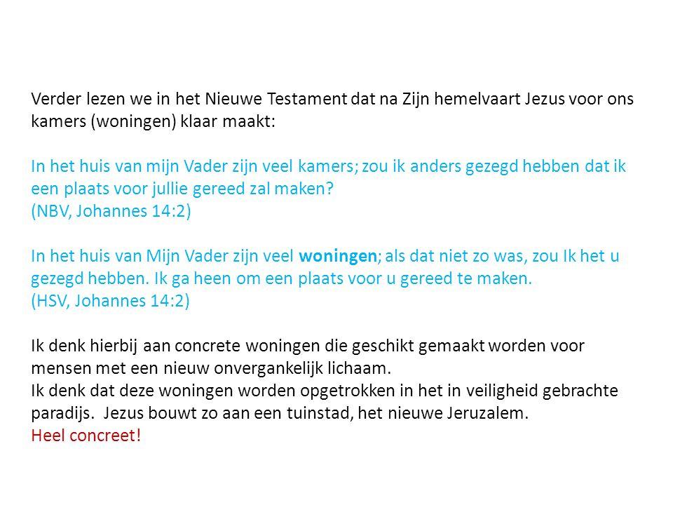 Verder lezen we in het Nieuwe Testament dat na Zijn hemelvaart Jezus voor ons kamers (woningen) klaar maakt:
