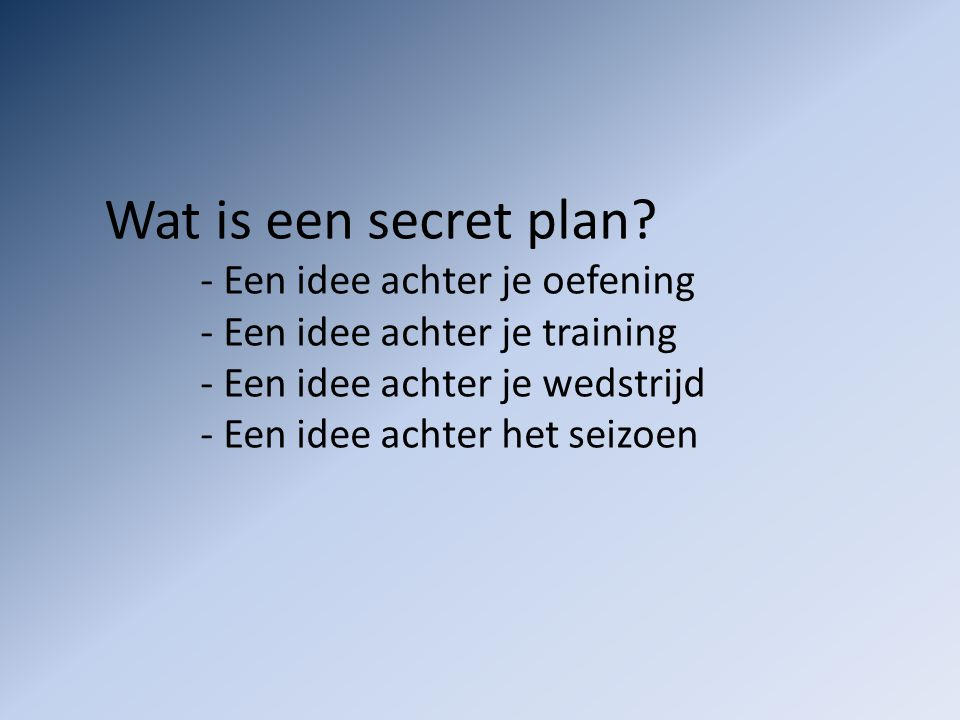 Wat is een secret plan - Een idee achter je training