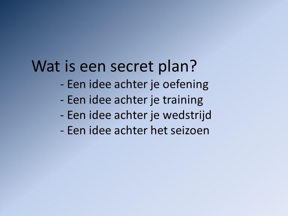 Wat is een secret plan - Een idee achter je training
