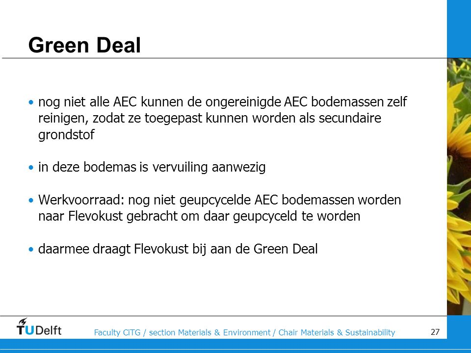 Green Deal nog niet alle AEC kunnen de ongereinigde AEC bodemassen zelf reinigen, zodat ze toegepast kunnen worden als secundaire grondstof.