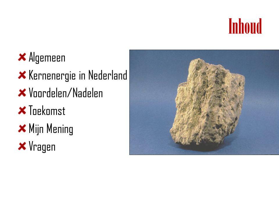 Inhoud Algemeen Kernenergie in Nederland Voordelen/Nadelen Toekomst