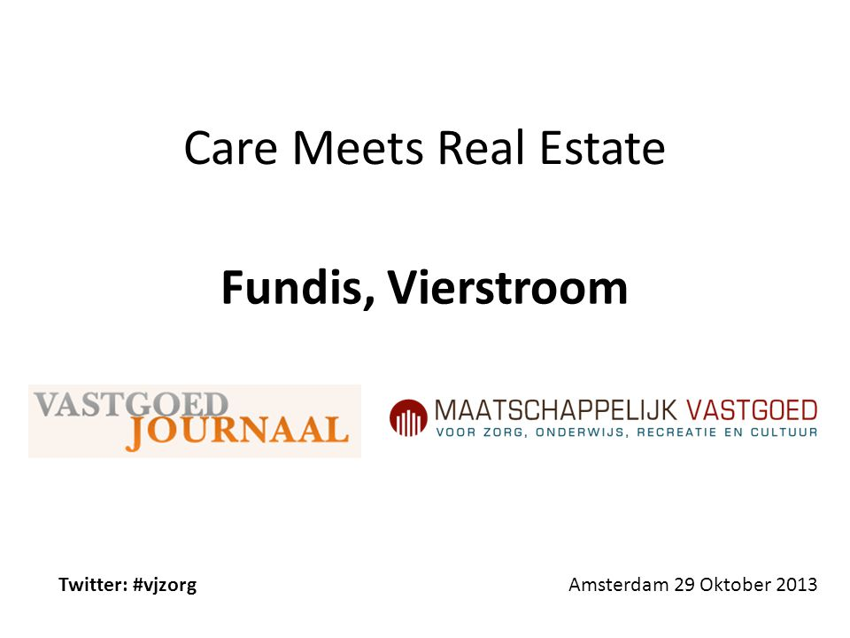 Care Meets Real Estate Fundis, Vierstroom Twitter: #vjzorg