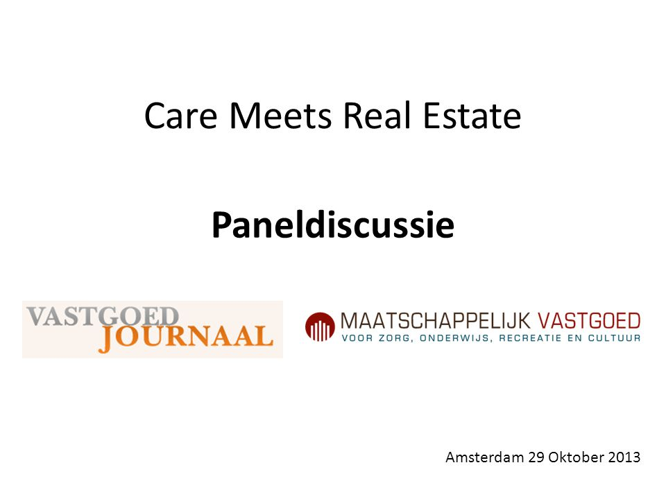 Care Meets Real Estate Paneldiscussie Amsterdam 29 Oktober 2013