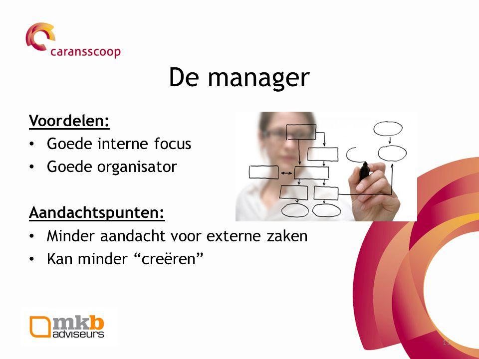 De manager Voordelen: Goede interne focus Goede organisator