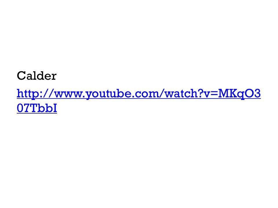 Calder http://www.youtube.com/watch v=MKqO307TbbI