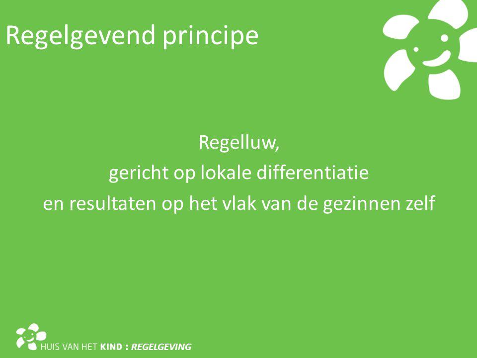 Regelgevend principe Regelluw, gericht op lokale differentiatie en resultaten op het vlak van de gezinnen zelf
