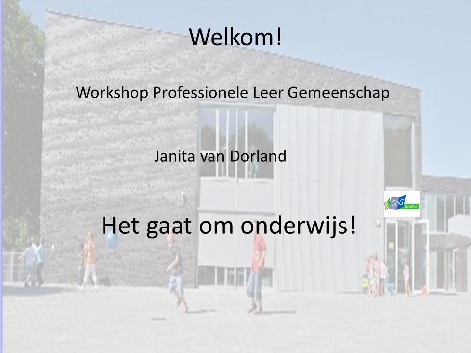Het gaat om onderwijs! Welkom! Workshop Professionele Leer Gemeenschap
