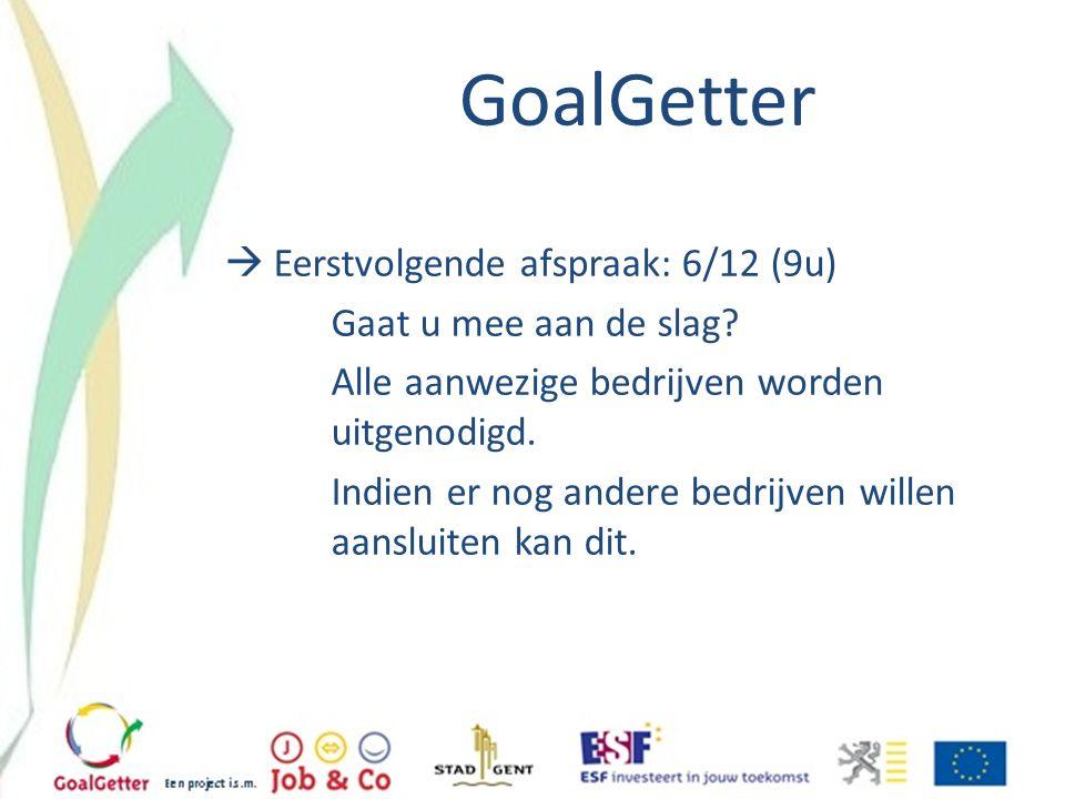 GoalGetter Eerstvolgende afspraak: 6/12 (9u) Gaat u mee aan de slag
