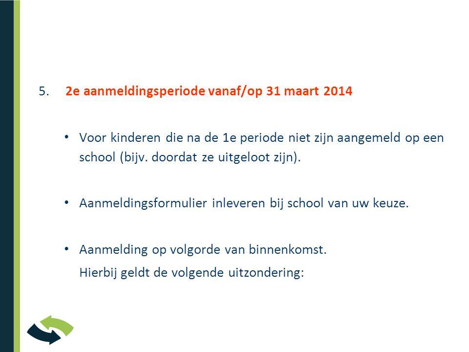 5. 2e aanmeldingsperiode vanaf/op 31 maart 2014