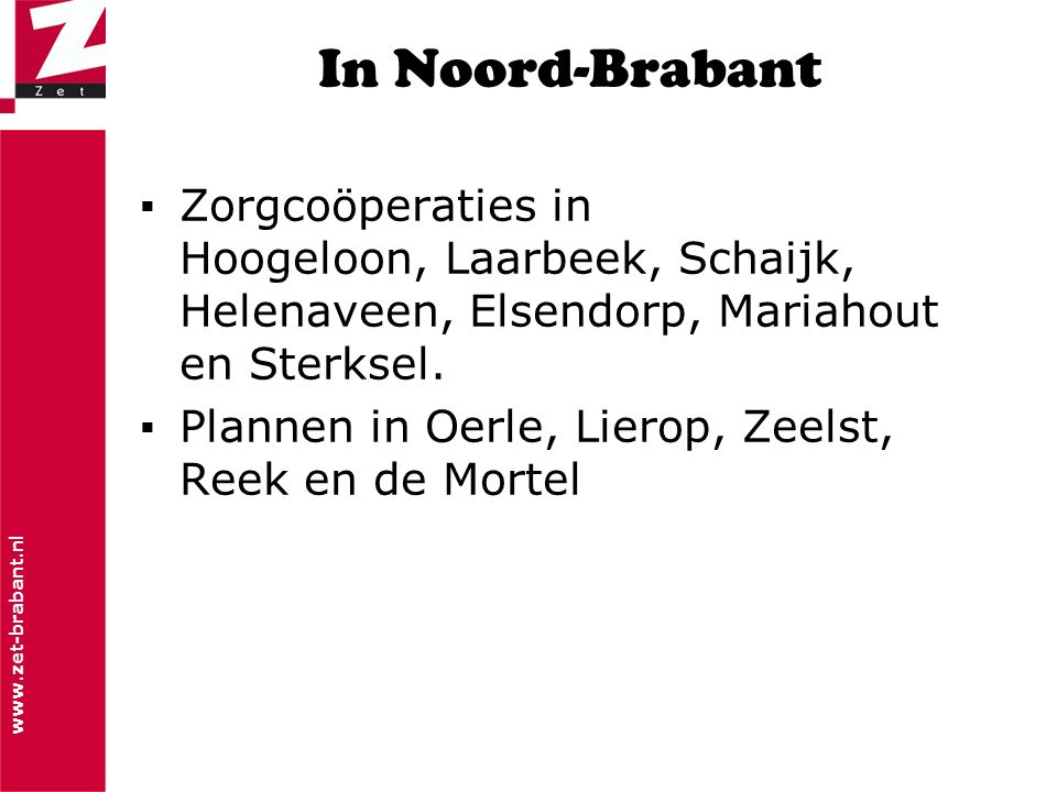 In Noord-Brabant Zorgcoöperaties in Hoogeloon, Laarbeek, Schaijk, Helenaveen, Elsendorp, Mariahout en Sterksel.