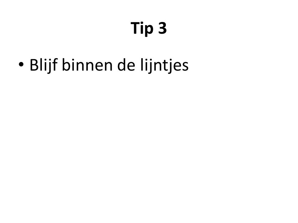 Tip 3 Blijf binnen de lijntjes