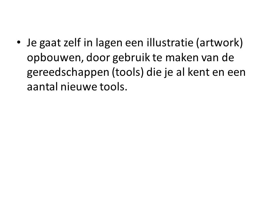 Je gaat zelf in lagen een illustratie (artwork) opbouwen, door gebruik te maken van de gereedschappen (tools) die je al kent en een aantal nieuwe tools.