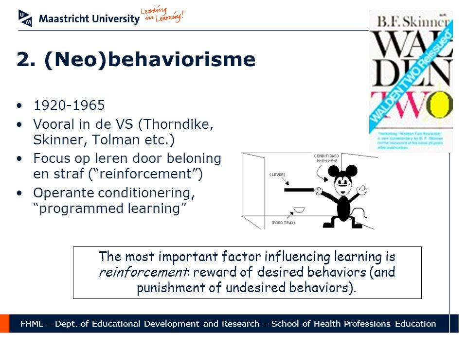 2. (Neo)behaviorisme 1920-1965. Vooral in de VS (Thorndike, Skinner, Tolman etc.) Focus op leren door beloning en straf ( reinforcement )