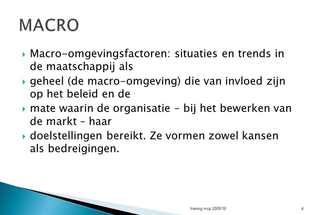 MACRO Macro-omgevingsfactoren: situaties en trends in de maatschappij als. geheel (de macro-omgeving) die van invloed zijn op het beleid en de.
