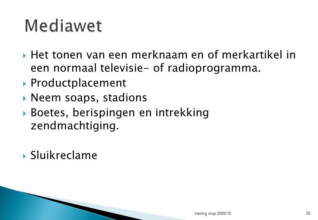 Mediawet Het tonen van een merknaam en of merkartikel in een normaal televisie- of radioprogramma.