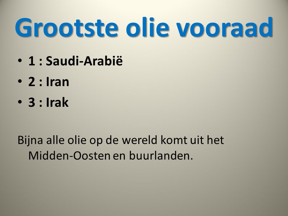 Grootste olie vooraad 1 : Saudi-Arabië 2 : Iran 3 : Irak