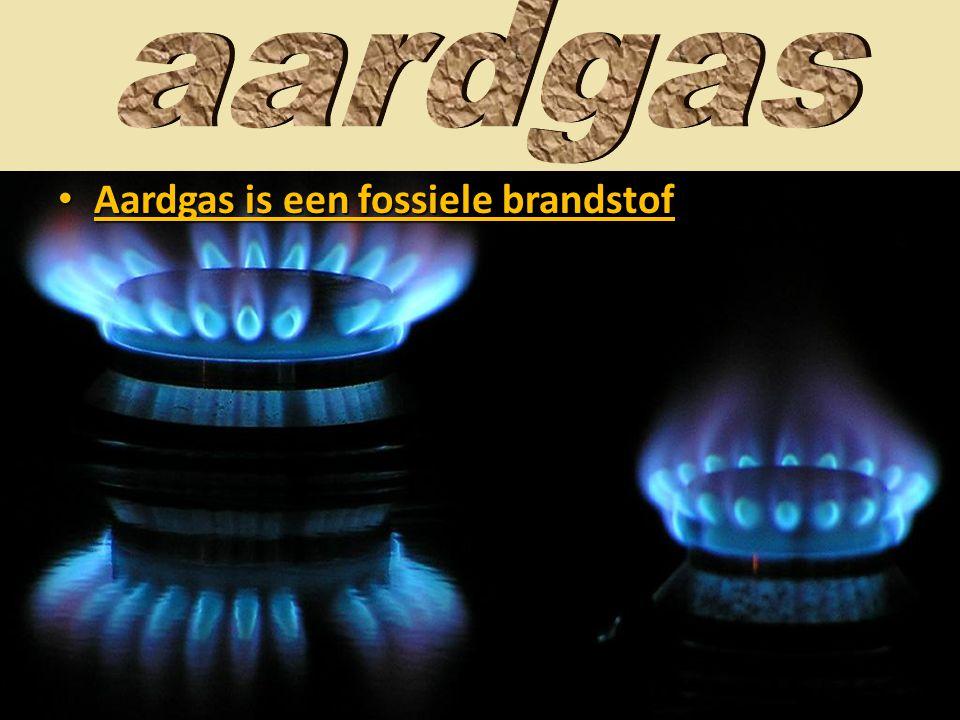 aardgas Aardgas is een fossiele brandstof