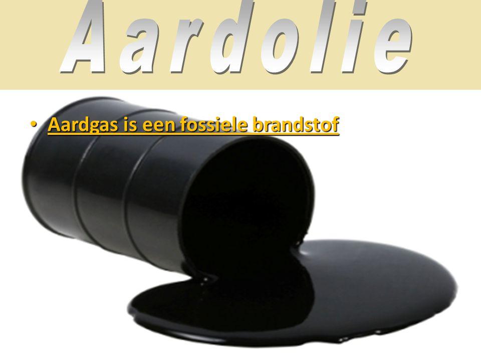 Aardolie Aardgas is een fossiele brandstof