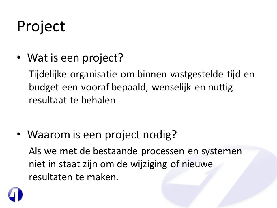 Project Wat is een project Waarom is een project nodig