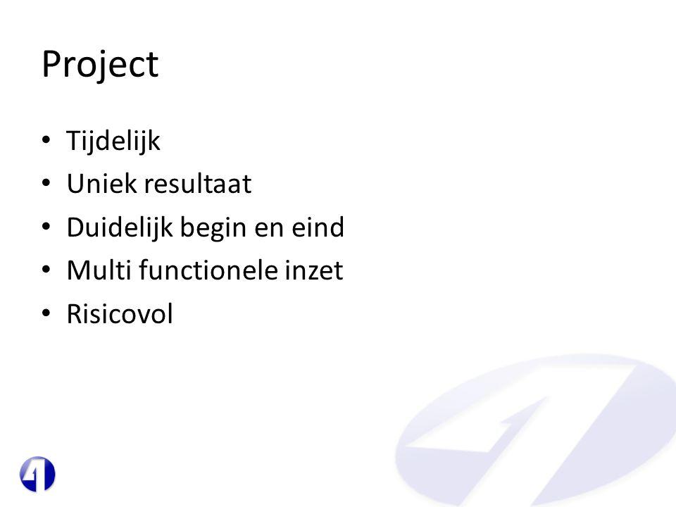 Project Tijdelijk Uniek resultaat Duidelijk begin en eind