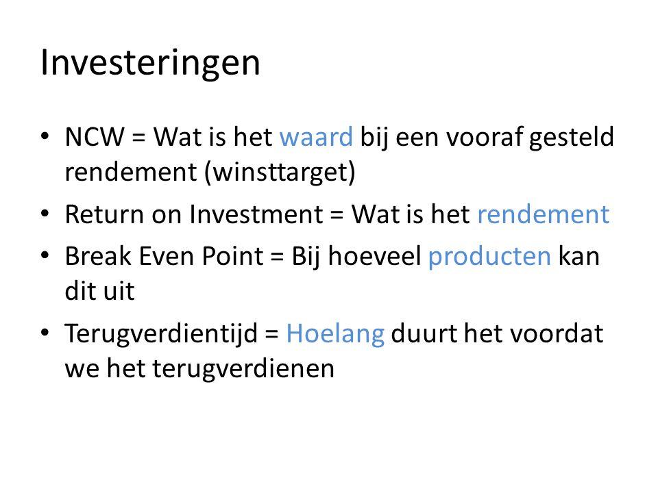 Investeringen NCW = Wat is het waard bij een vooraf gesteld rendement (winsttarget) Return on Investment = Wat is het rendement.