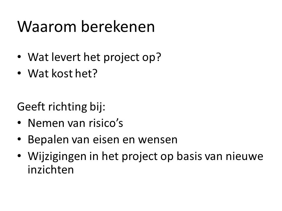 Waarom berekenen Wat levert het project op Wat kost het