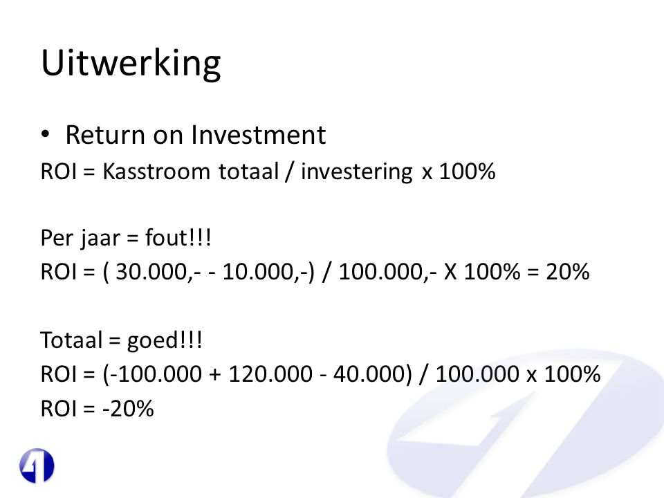 Uitwerking Return on Investment Per jaar = fout!!!