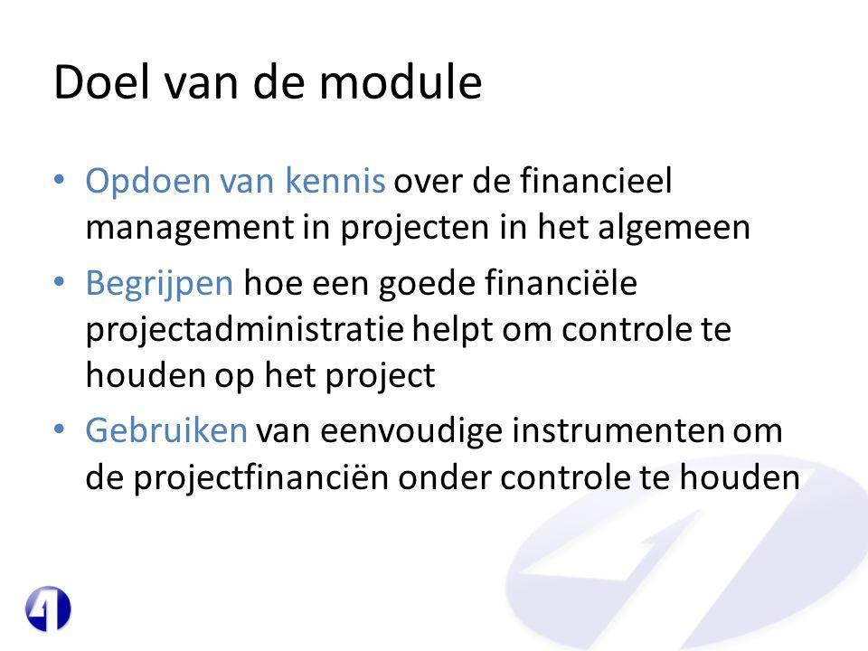 Doel van de module Opdoen van kennis over de financieel management in projecten in het algemeen.