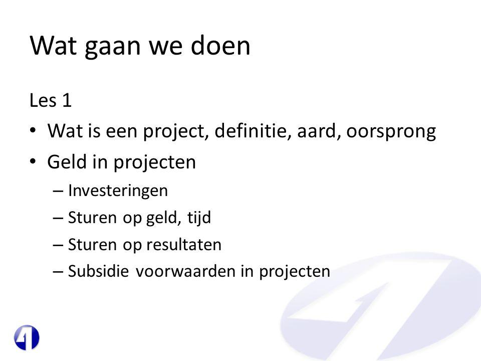 Wat gaan we doen Les 1 Wat is een project, definitie, aard, oorsprong