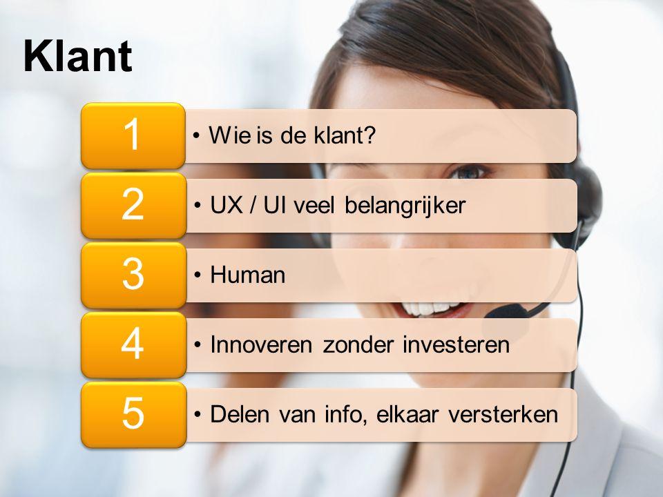 Klant 1 Wie is de klant 2 UX / UI veel belangrijker 3 Human 4