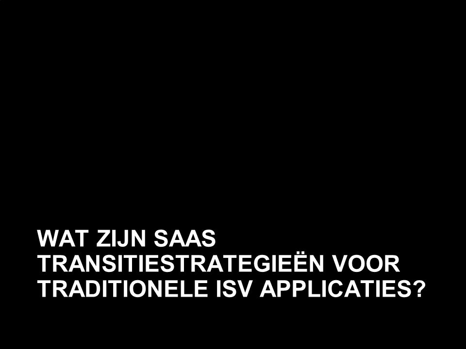 Wat zijn SaaS transitiestrategieën voor traditionele ISV applicaties