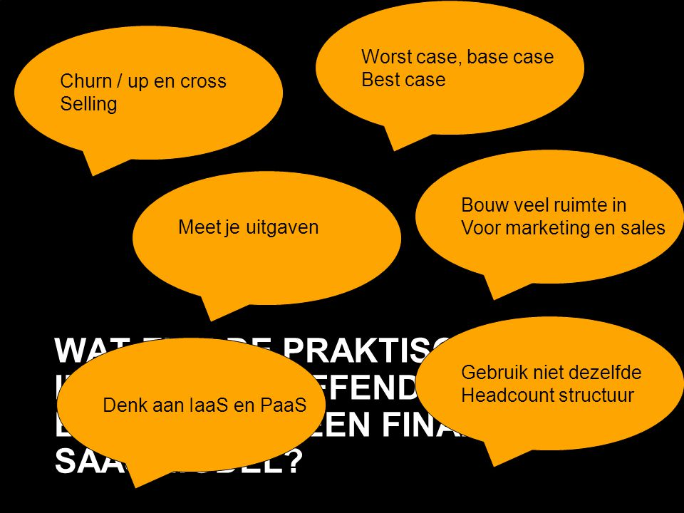 Worst case, base case Best case. Churn / up en cross. Selling. Bouw veel ruimte in. Voor marketing en sales.