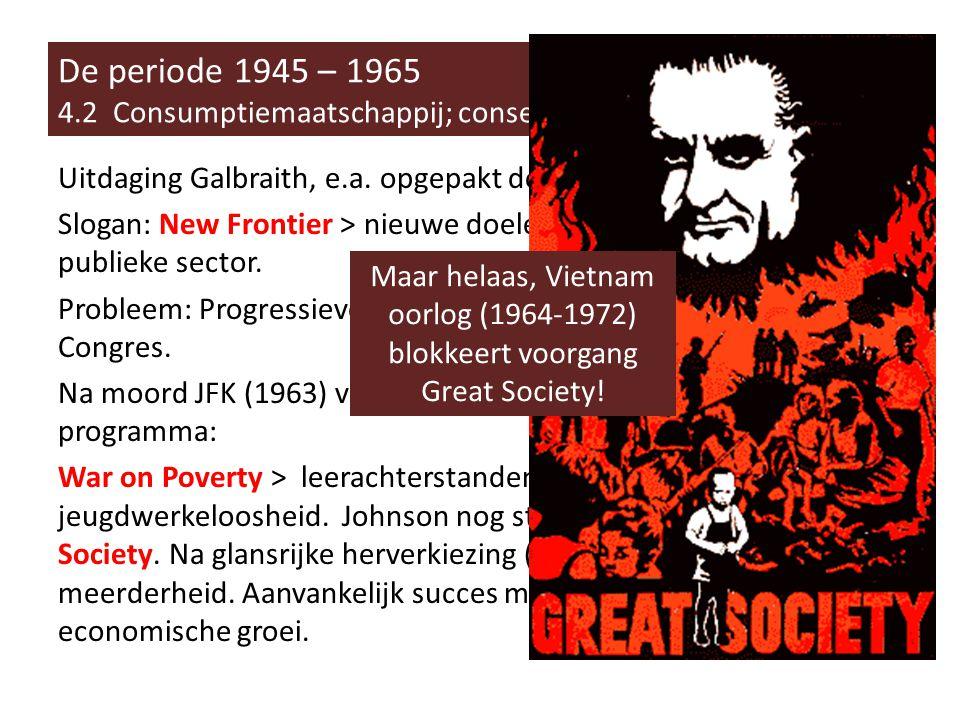 De periode 1945 – 1965 4.2 Consumptiemaatschappij; consensus en kritiek.