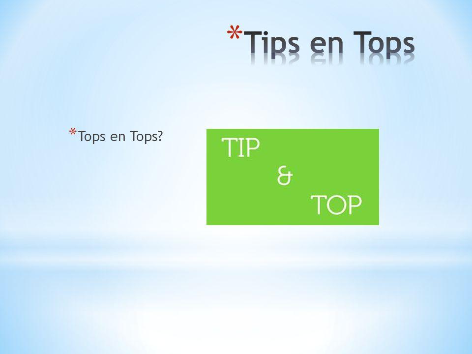 Tips en Tops Tops en Tops TIPS EN TOPS