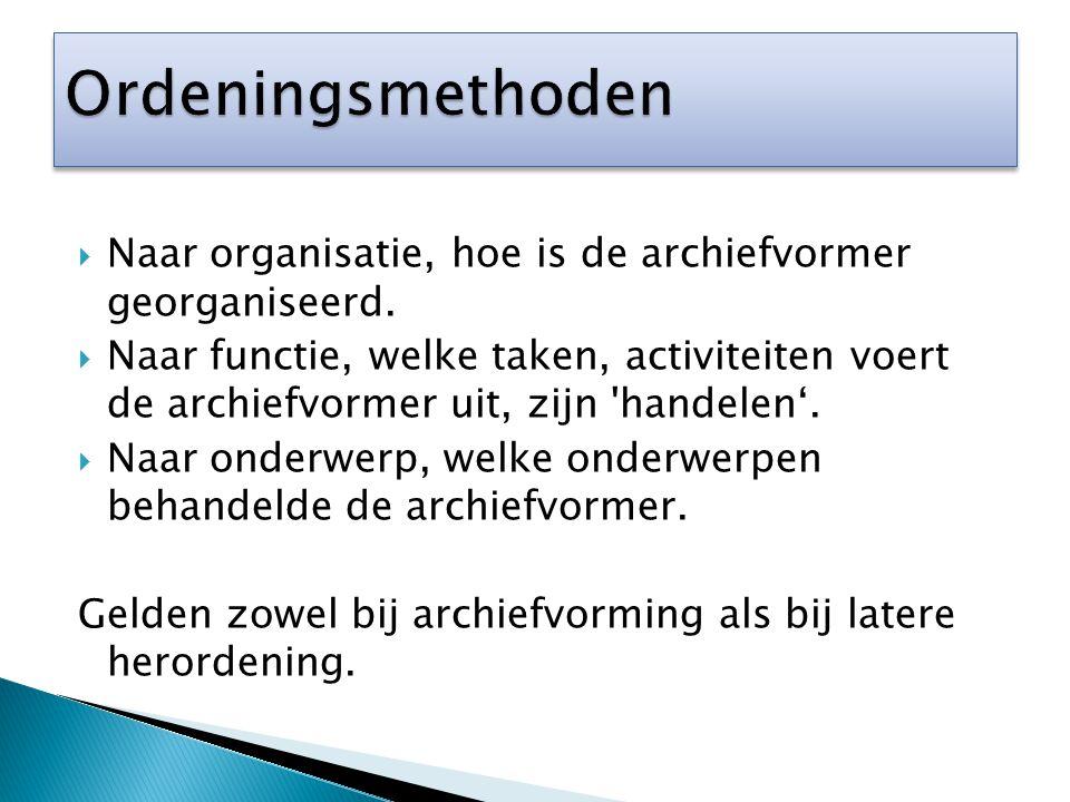 Ordeningsmethoden Naar organisatie, hoe is de archiefvormer georganiseerd.