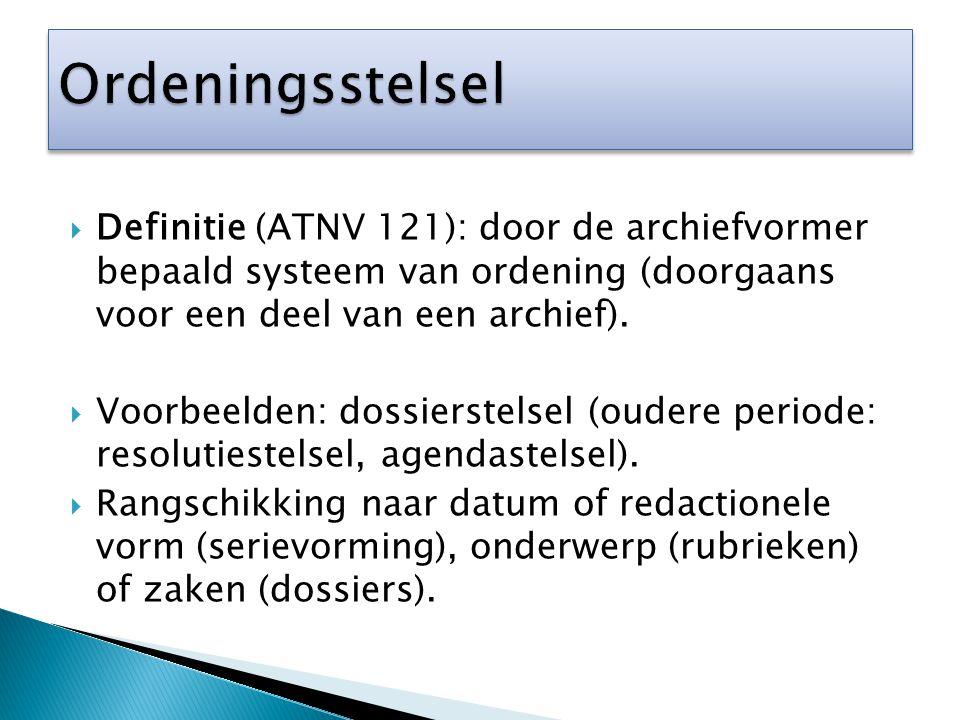 Ordeningsstelsel Definitie (ATNV 121): door de archiefvormer bepaald systeem van ordening (doorgaans voor een deel van een archief).