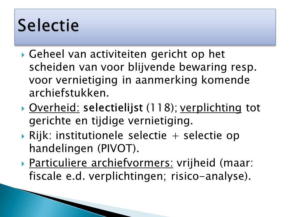 Selectie Geheel van activiteiten gericht op het scheiden van voor blijvende bewaring resp. voor vernietiging in aanmerking komende archiefstukken.