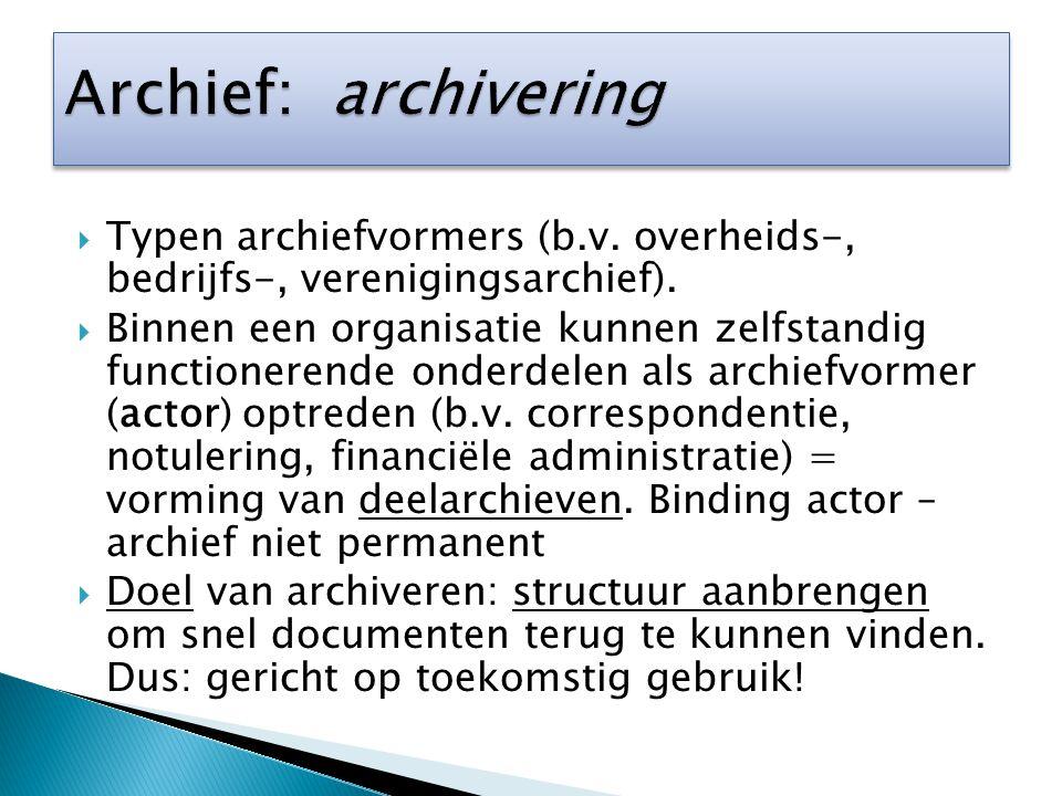 Archief: archivering Typen archiefvormers (b.v. overheids-, bedrijfs-, verenigingsarchief).