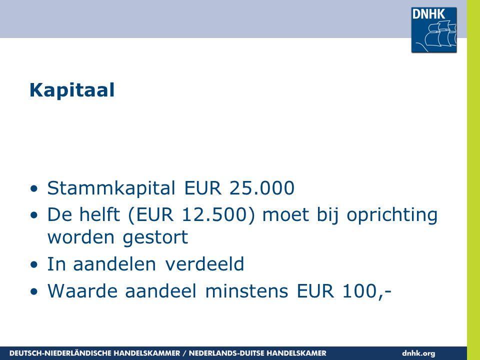 Kapitaal Stammkapital EUR 25.000. De helft (EUR 12.500) moet bij oprichting worden gestort. In aandelen verdeeld.