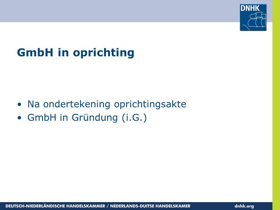 GmbH in oprichting Na ondertekening oprichtingsakte