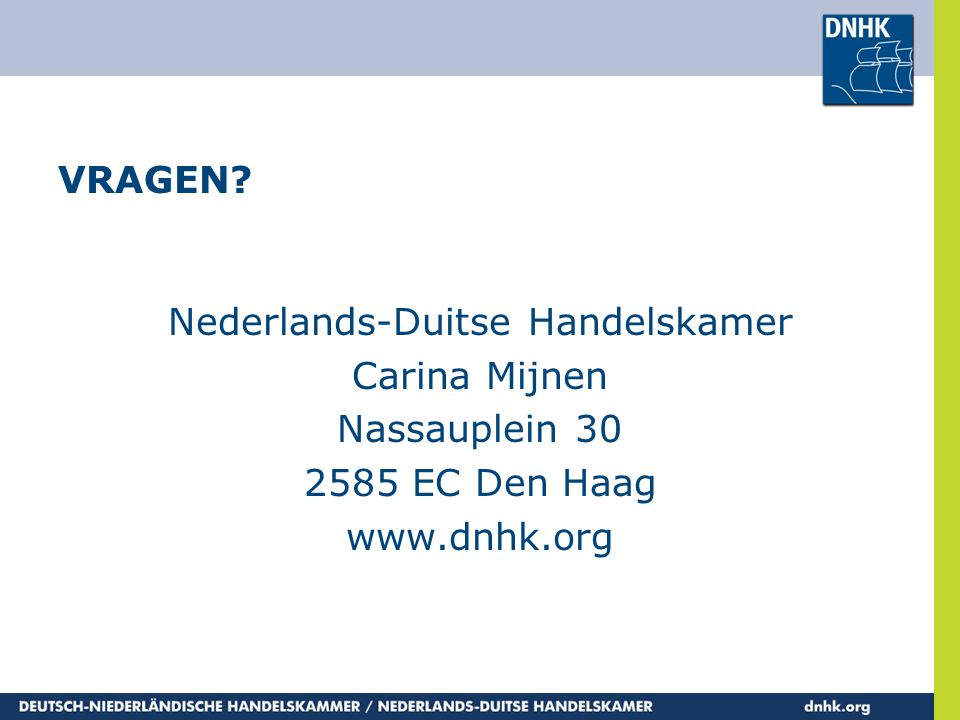 VRAGEN Nederlands-Duitse Handelskamer Carina Mijnen Nassauplein 30 2585 EC Den Haag www.dnhk.org