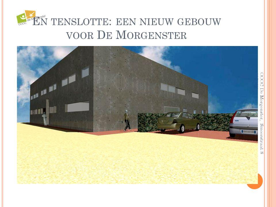 En tenslotte: een nieuw gebouw voor De Morgenster
