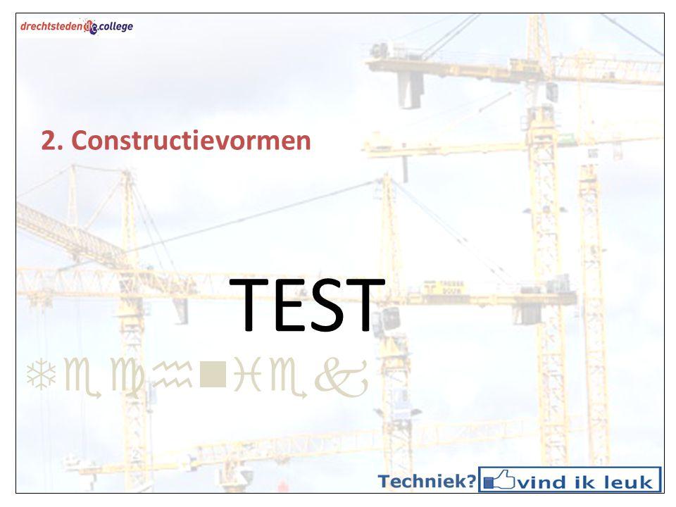 TEST Techniek 2. Constructievormen