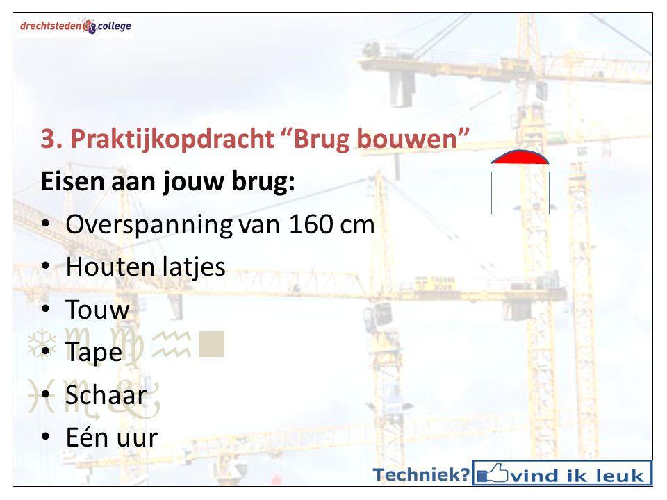 Techniek 3. Praktijkopdracht Brug bouwen Eisen aan jouw brug: