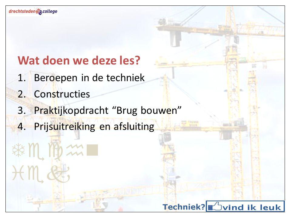 Techniek Wat doen we deze les Beroepen in de techniek Constructies