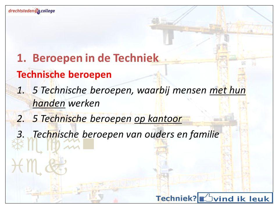 Techniek Beroepen in de Techniek Technische beroepen