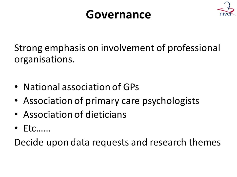 Governance Strong emphasis on involvement of professional organisations. National association of GPs.