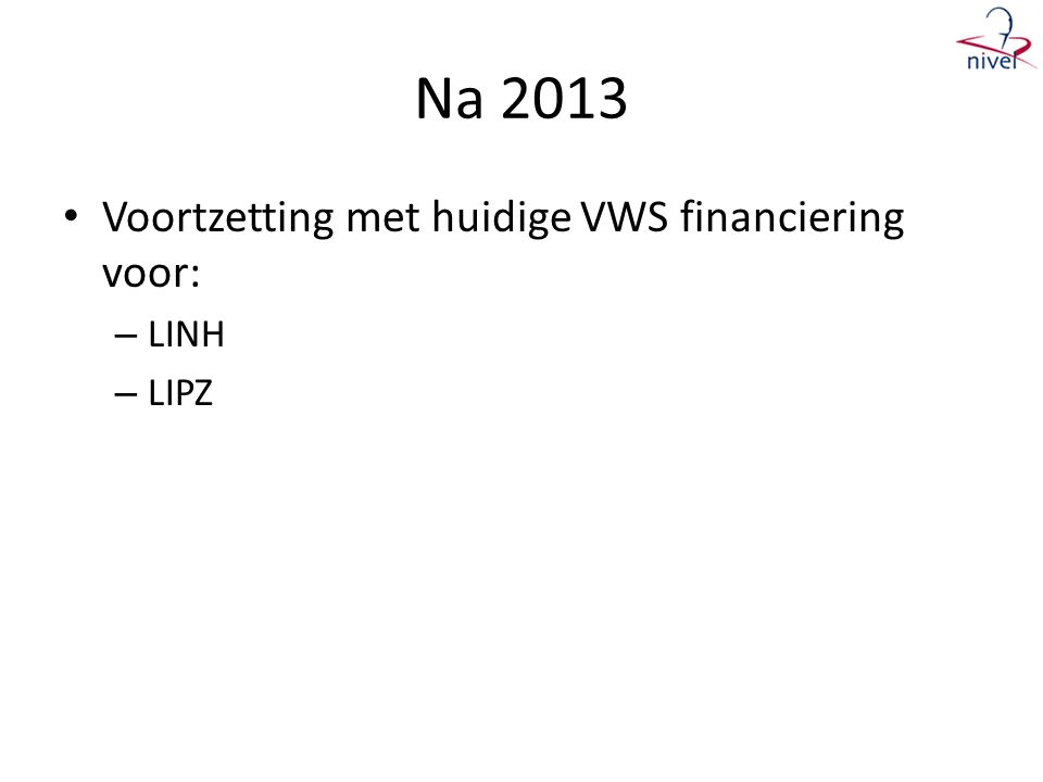 Na 2013 Voortzetting met huidige VWS financiering voor: LINH LIPZ